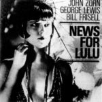 News For Lulu, John Zorn, Georges Lewis, Bill Frisell, Hat Art